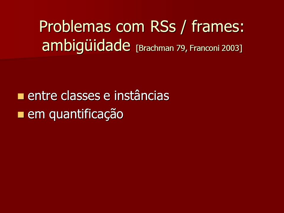 Problemas com RSs / frames: ambigüidade [Brachman 79, Franconi 2003]